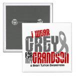 Brain Tumor I Wear Grey For My Grandson 6.2 Pinback Button