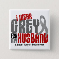 Brain Tumor I Wear Grey For My Husband 6.2 Pinback Button