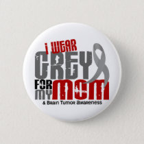 Brain Tumor I Wear Grey For My Mom 6.2 Pinback Button