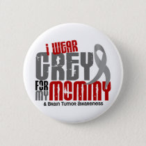 Brain Tumor I Wear Grey For My Mommy 6.2 Pinback Button