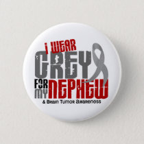 Brain Tumor I Wear Grey For My Nephew 6.2 Button