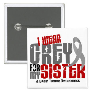 Brain Tumor I Wear Grey For My Sister 6.2 Button
