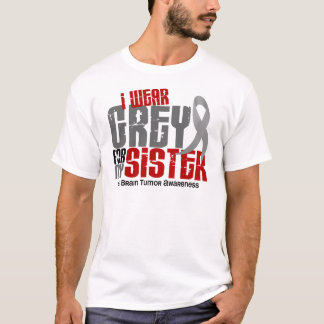 Brain Tumor I Wear Grey For My Sister 6.2 T-Shirt