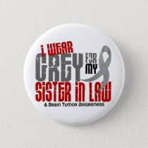 Brain Tumor I Wear Grey For My Sister-In-Law 6.2 Pinback Button