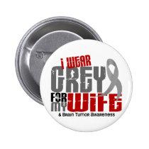 Brain Tumor I Wear Grey For My Wife 6.2 Pinback Button