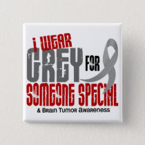 Brain Tumor I Wear Grey For Someone Special 6.2 Button
