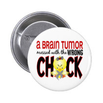 Brain Tumor Messed With The Wrong Chick Pinback Button