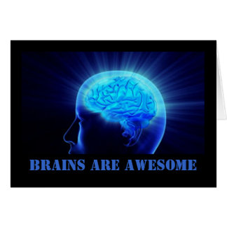 Brains Are Awesome... Card