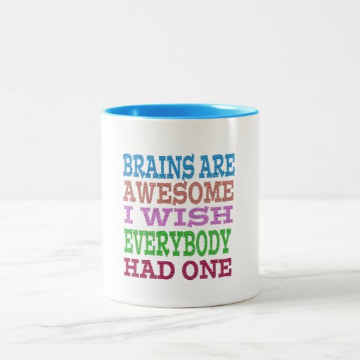 brains are awesome funny message mug design