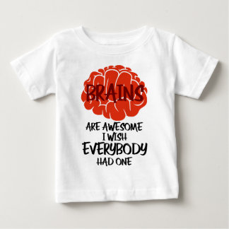 Brains Are Awesome I Wish Everybody Had One Baby T-Shirt