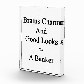 Brains Charm And Good Looks Equals A Banker Acrylic Award