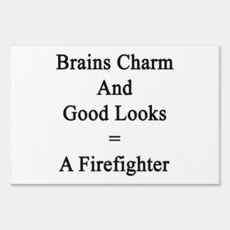 Brains Charm And Good Looks Equals A Firefighter Yard Signs
