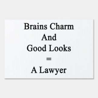 Brains Charm And Good Looks Equals A Lawyer Lawn Sign
