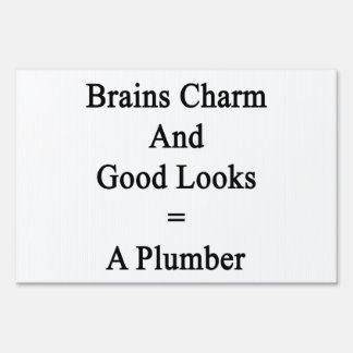 Brains Charm And Good Looks Equals A Plumber Signs