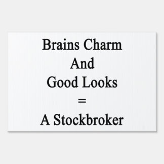 Brains Charm And Good Looks Equals A Stockbroker Lawn Signs