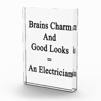 Brains Charm And Good Looks Equals An Electrician. Acrylic Award