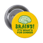 Brains, It's What's For Dinner Buttons