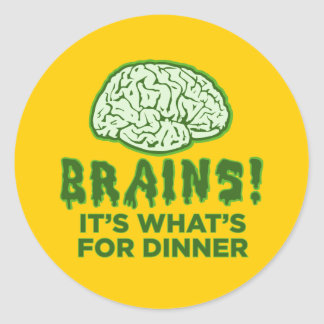 Brains, It's What's For Dinner Classic Round Sticker