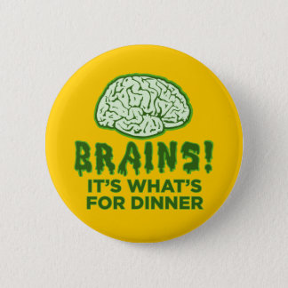 Brains, It's What's For Dinner Pinback Button