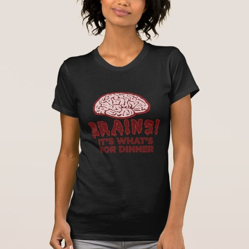 Brains, It's What's For Dinner Shirt