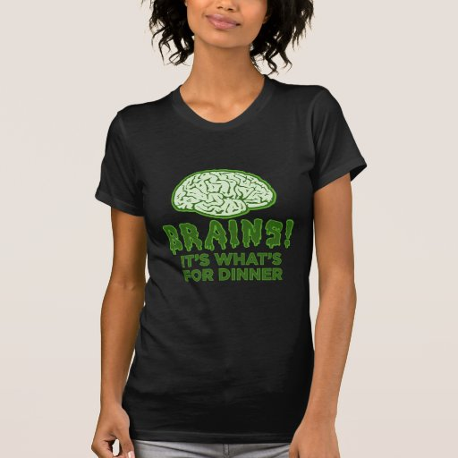 Brains, It's What's For Dinner Tee Shirts