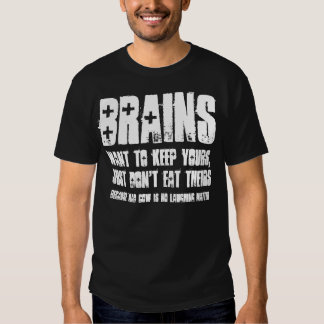 Brains, want to keep yours ... t shirt