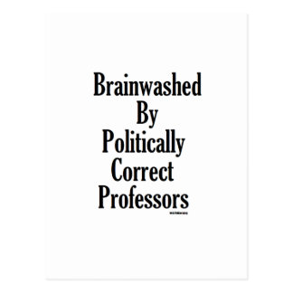 Brainwashed By Politically Correct Professors Postcard