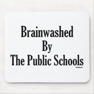 Brainwashed By The Public Schools Mouse Pad