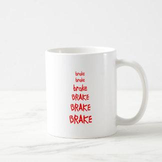 brake brake brake BRAKE BRAKE BRAKE Coffee Mug