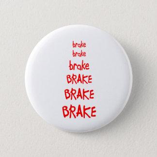brake brake brake BRAKE BRAKE BRAKE Pinback Button
