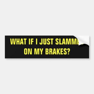 BRAKE, CHECK CAR BUMPER STICKER