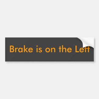Brake is on the Left Bumper Sticker