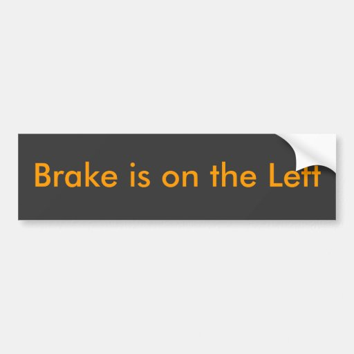 Brake is on the Left Bumper Sticker