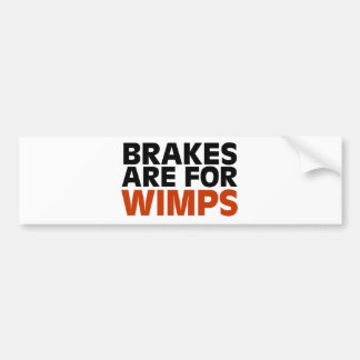 Brakes Are For Wimps Bumper Sticker