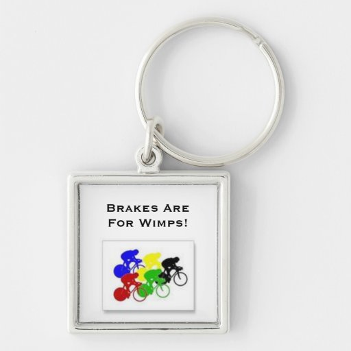 Brakes Are For Wimps! keychain