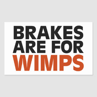 Brakes Are For Wimps Rectangular Sticker