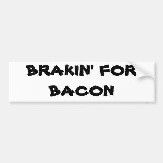 Brakin' for Bacon Bumper Sticker