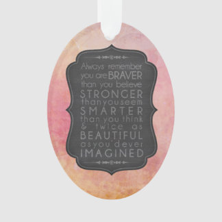 Braver Stronger Smarter and Beautiful Inspiration Ornament