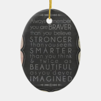 Braver, Stronger, Smarter And Twice As Beautiful Ceramic Ornament