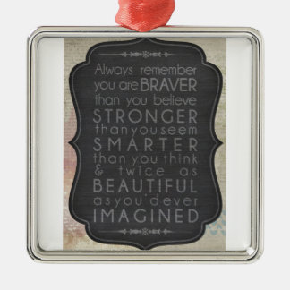 Braver, Stronger, Smarter And Twice As Beautiful Metal Ornament