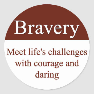 Bravery lets us meet life's challenges classic round sticker