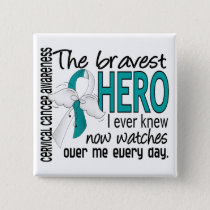 Bravest Hero I Ever Knew Cervical Cancer Pinback Button