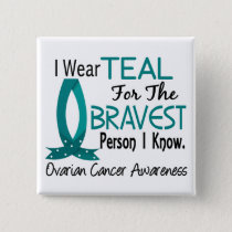 Bravest Person I Know Ovarian Cancer Button