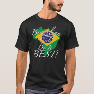 Brazilian Girls Do It Best! T-Shirt
