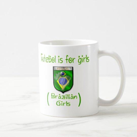 Brazilian Girls - Futebol is for girls Coffee Mug
