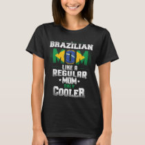 Brazilian Mom Like A Regular Mom Only Cooler T-Shirt