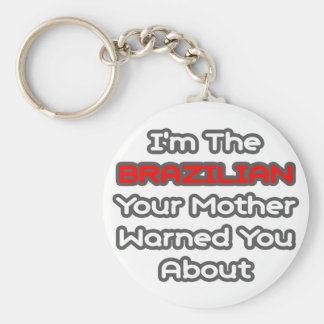 Brazilian...Mother Warned You About Keychains