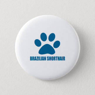 BRAZILIAN SHORTHAIR CAT DESIGNS BUTTON