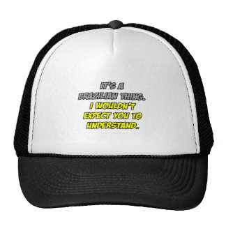 Brazilian Thing .. You Wouldn't Understand Mesh Hat