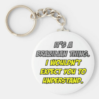 Brazilian Thing .. You Wouldn't Understand Key Chain